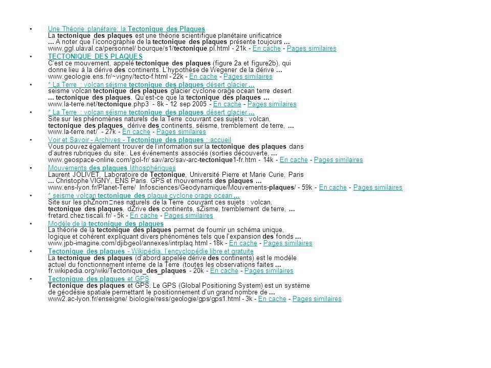 Une Théorie planétaire: la Tectonique des Plaques La tectonique des plaques est une théorie scientifique planétaire unificatrice ... A noter que l iconographie de la tectonique des plaques présente toujours ... www.ggl.ulaval.ca/personnel/ bourque/s1/tectonique.pl.html - 21k - En cache - Pages similaires