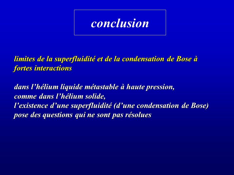 conclusion limites de la superfluidité et de la condensation de Bose à fortes interactions. dans l'hélium liquide métastable à haute pression,
