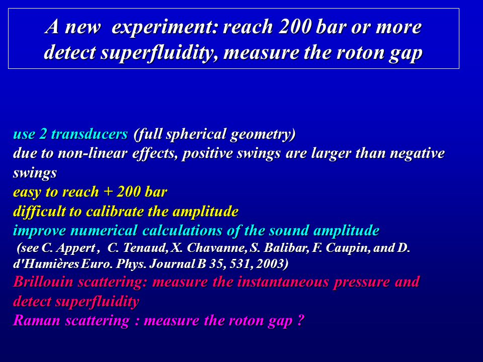 A new experiment: reach 200 bar or more detect superfluidity, measure the roton gap