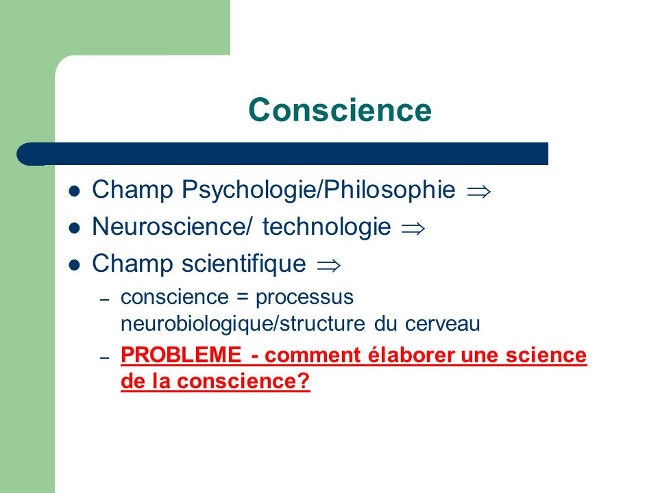 Conscience Champ Psychologie/Philosophie  Neuroscience/ technologie 