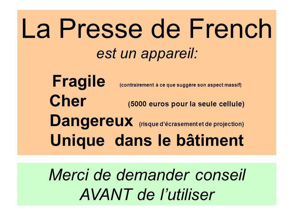 La Presse de French est un appareil: Fragile (contrairement à ce que suggère son aspect massif) Cher (5000 euros pour la seule cellule)