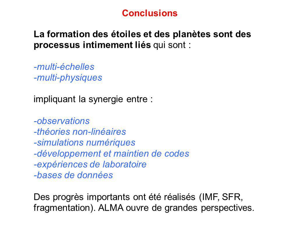 Conclusions La formation des étoiles et des planètes sont des processus intimement liés qui sont : -multi-échelles.