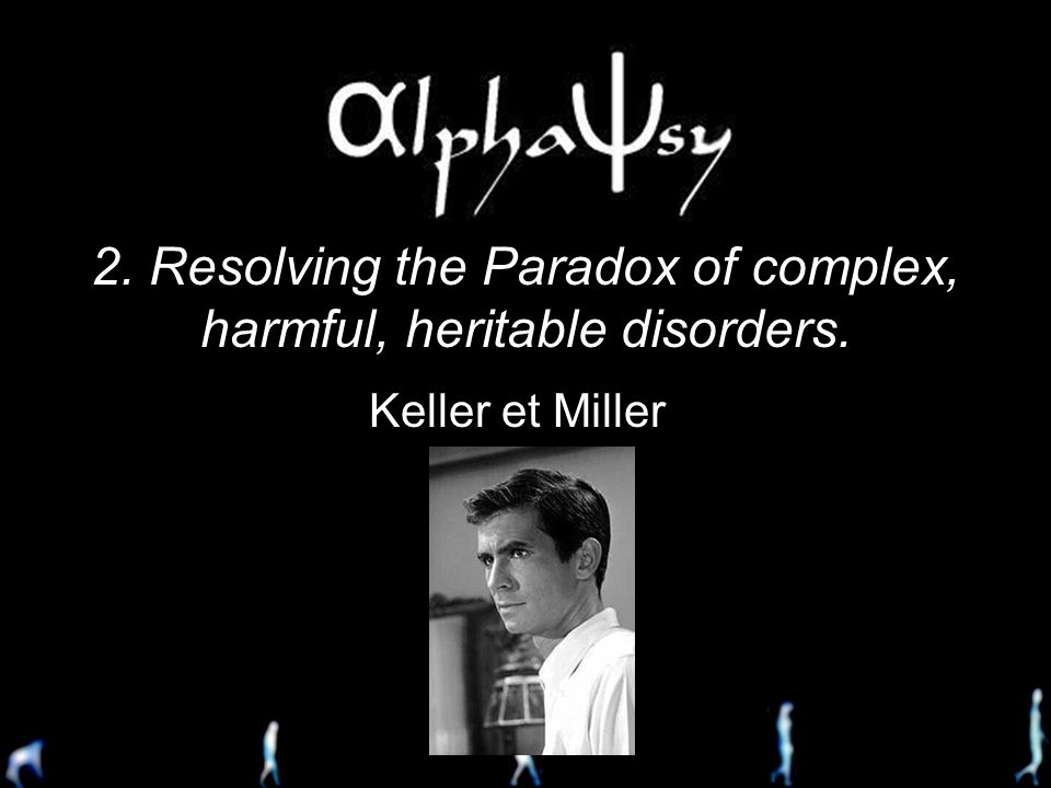 2. Resolving the Paradox of complex, harmful, heritable disorders.