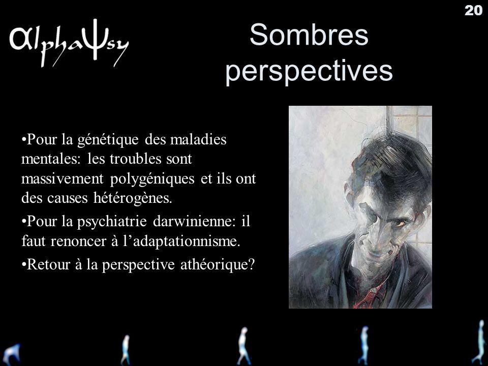 Sombres perspectives Pour la génétique des maladies mentales: les troubles sont massivement polygéniques et ils ont des causes hétérogènes.