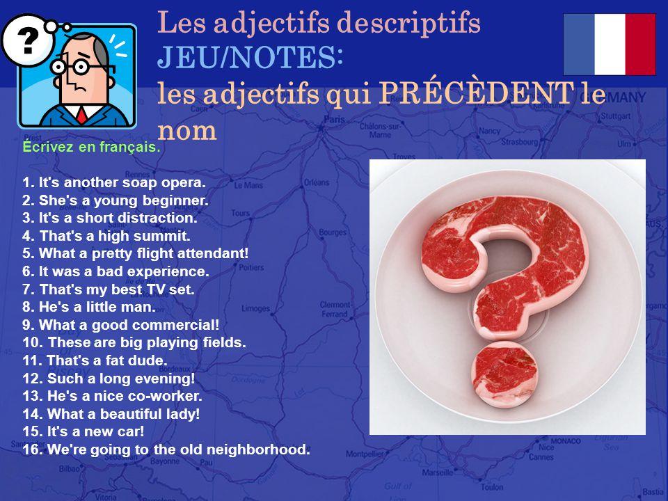 Les adjectifs descriptifs JEU/NOTES: les adjectifs qui PRÉCÈDENT le nom