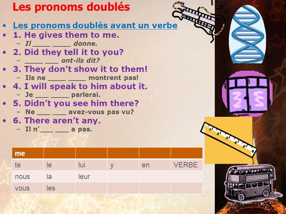 Les pronoms doublés Les pronoms doublés avant un verbe