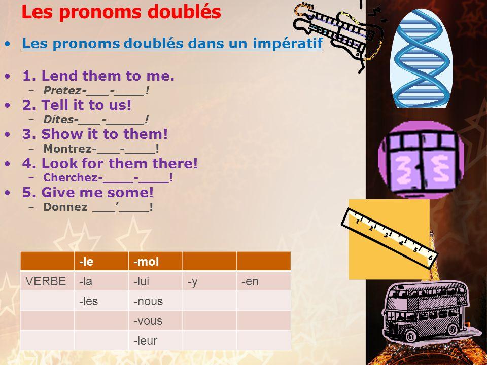 Les pronoms doublés Les pronoms doublés dans un impératif