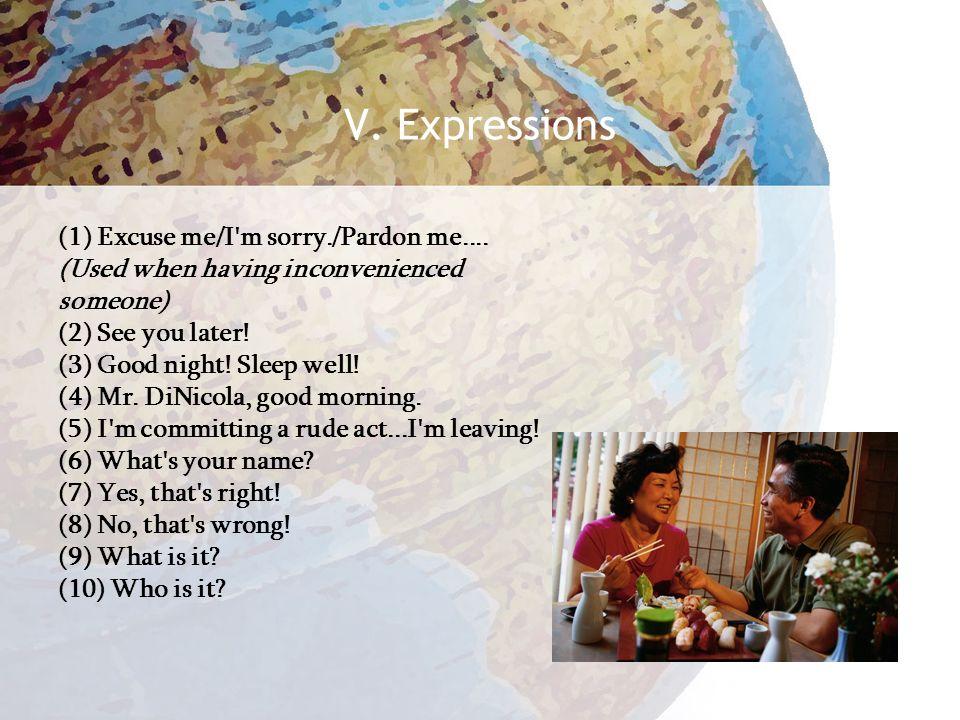 V. Expressions (1) Excuse me/I m sorry./Pardon me....