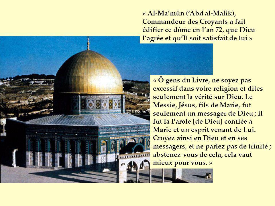 « Al-Ma'mûn ('Abd al-Malik), Commandeur des Croyants a fait édifier ce dôme en l'an 72, que Dieu