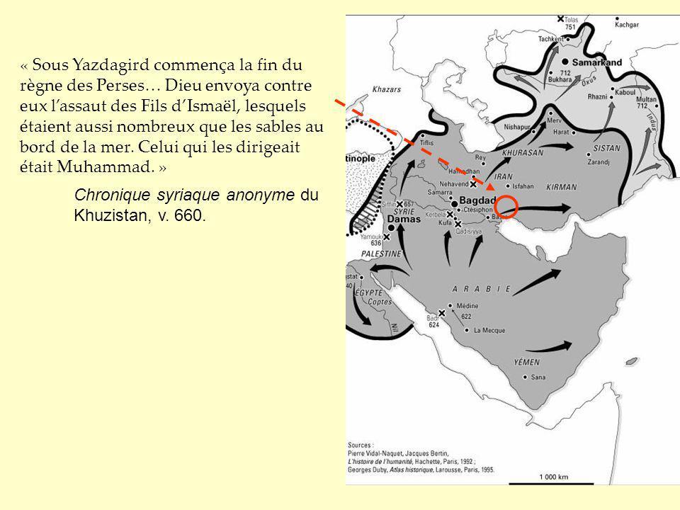 « Sous Yazdagird commença la fin du règne des Perses… Dieu envoya contre eux l'assaut des Fils d'Ismaël, lesquels étaient aussi nombreux que les sables au bord de la mer. Celui qui les dirigeait était Muhammad. »