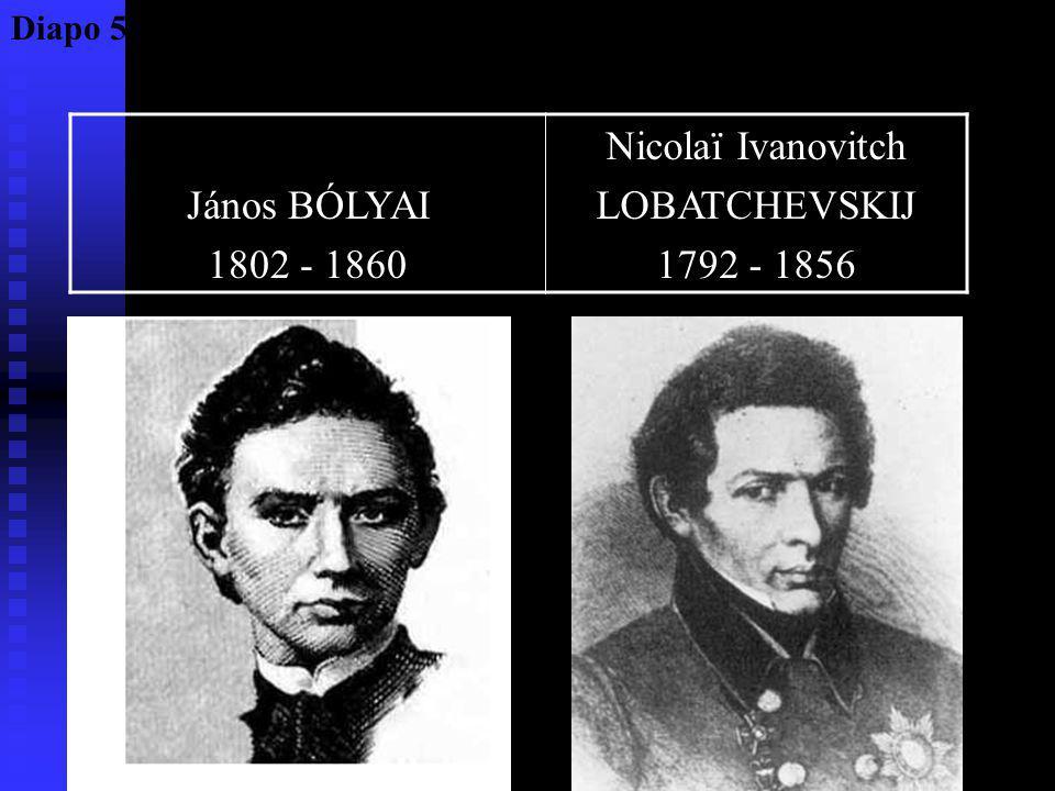 János BÓLYAI 1802 - 1860 Nicolaï Ivanovitch LOBATCHEVSKIJ 1792 - 1856