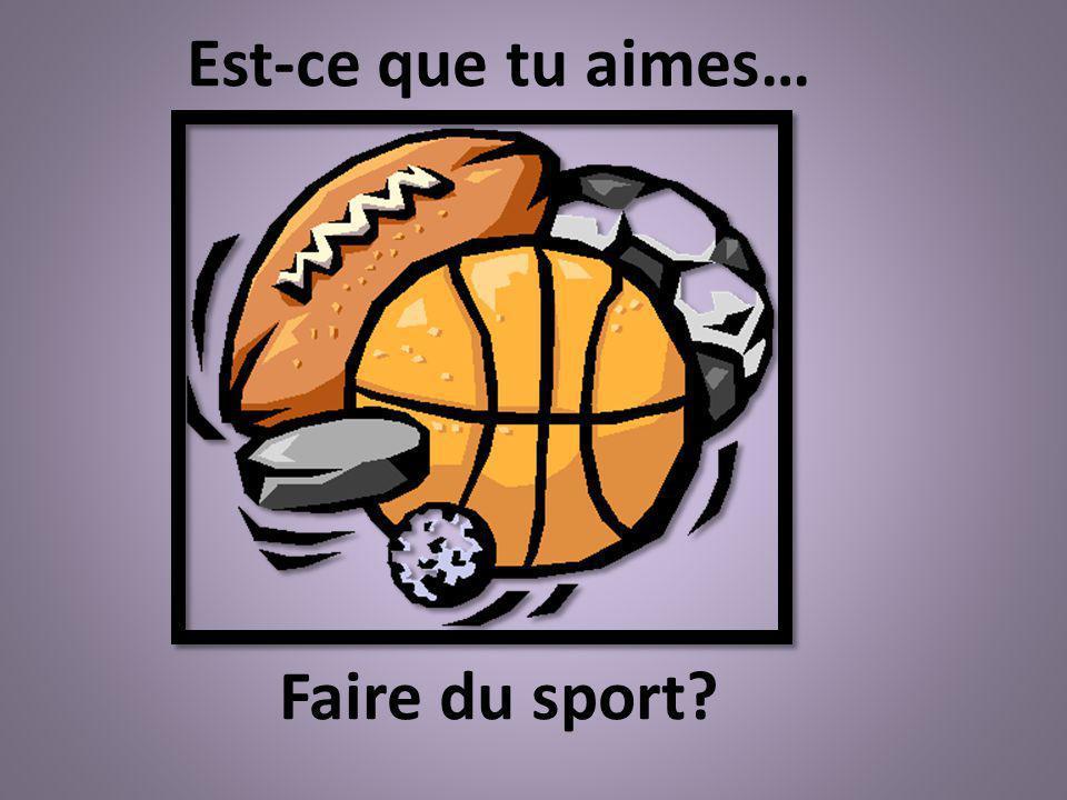 Est-ce que tu aimes… Faire du sport