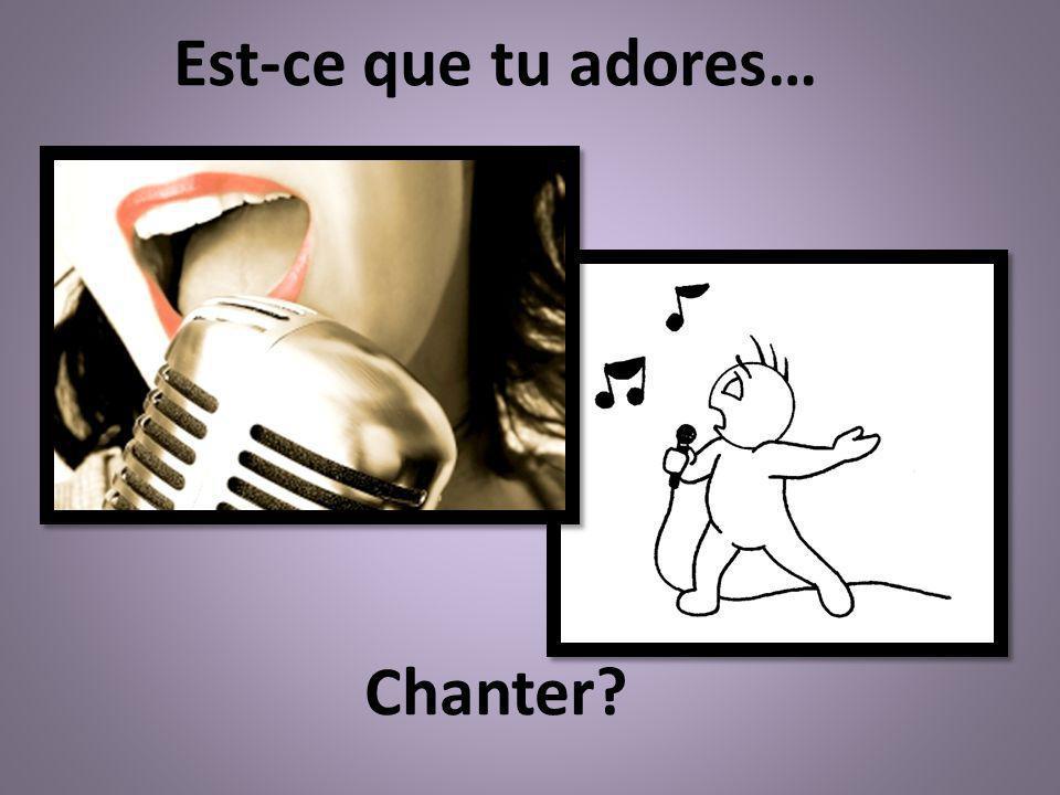 Est-ce que tu adores… Chanter