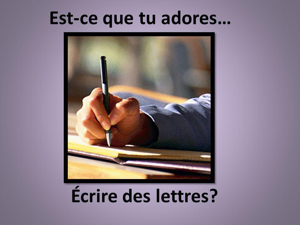 Est-ce que tu adores… Écrire des lettres