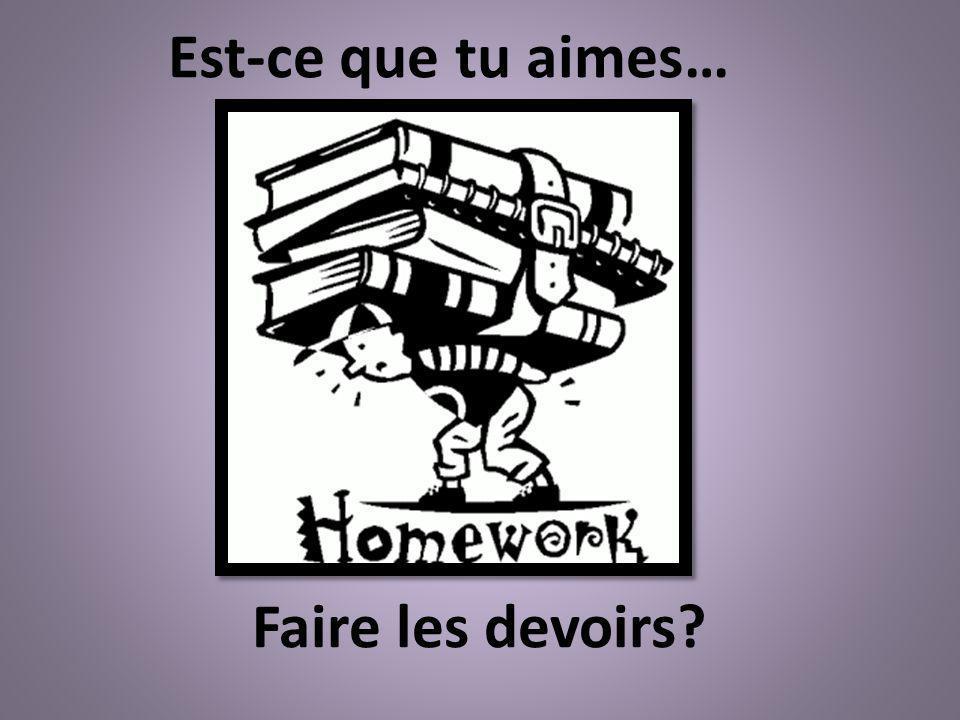 Est-ce que tu aimes… Faire les devoirs