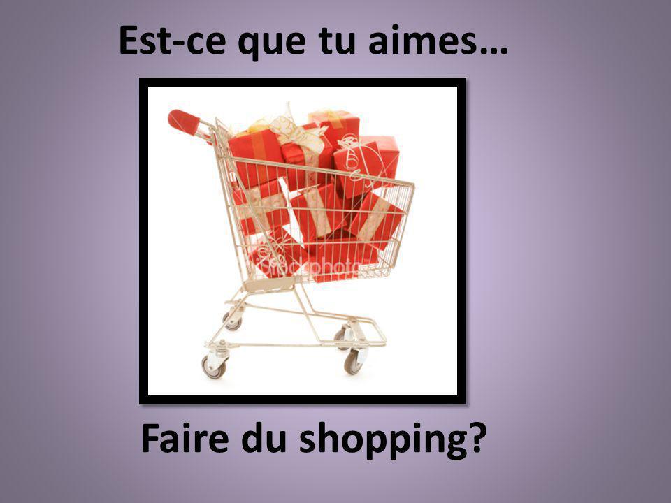 Est-ce que tu aimes… Faire du shopping