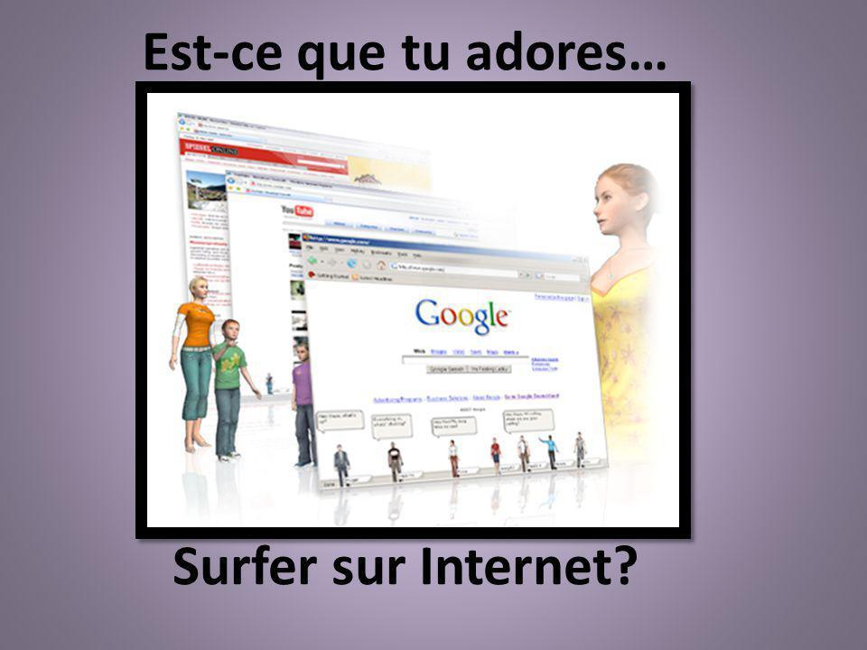 Est-ce que tu adores… Surfer sur Internet