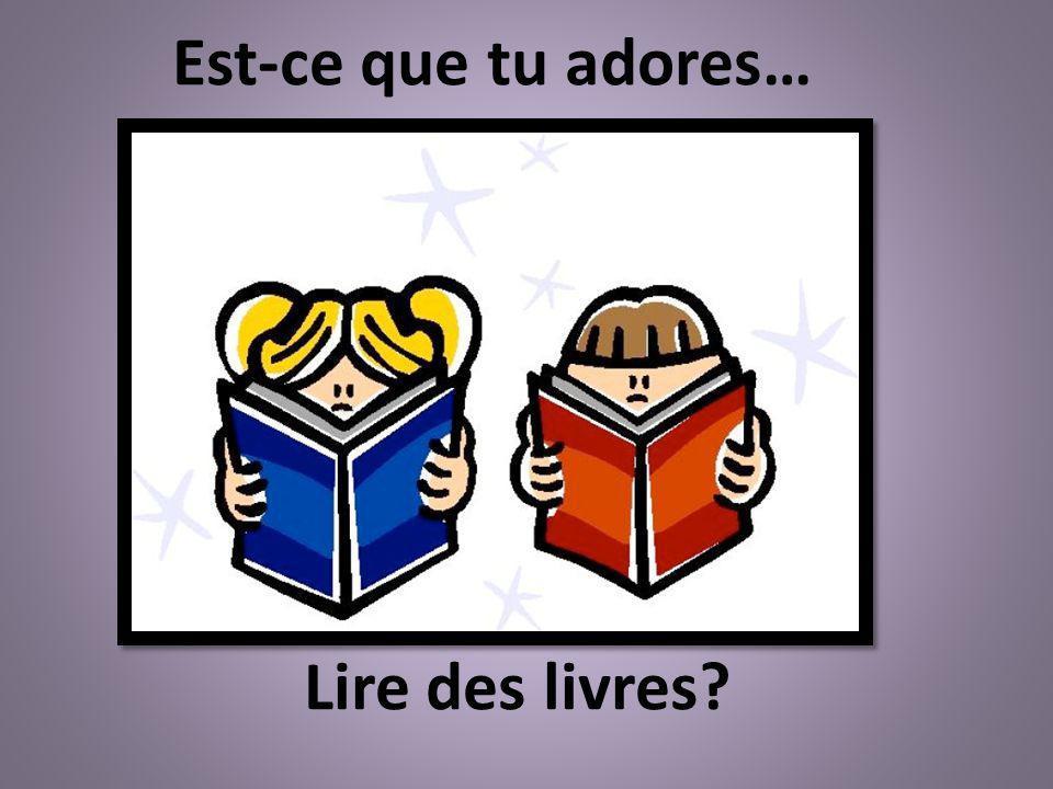 Est-ce que tu adores… Lire des livres