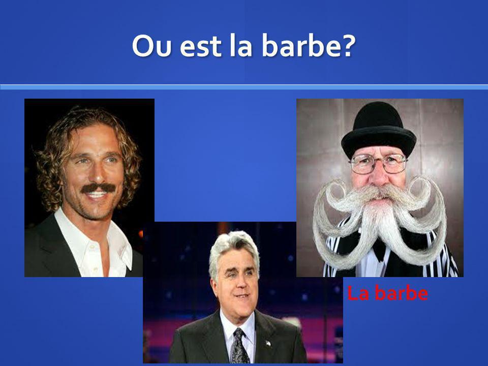 Ou est la barbe La barbe