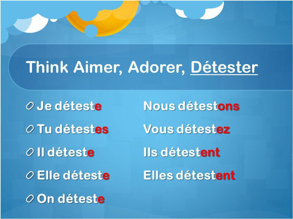 Think Aimer, Adorer, Détester
