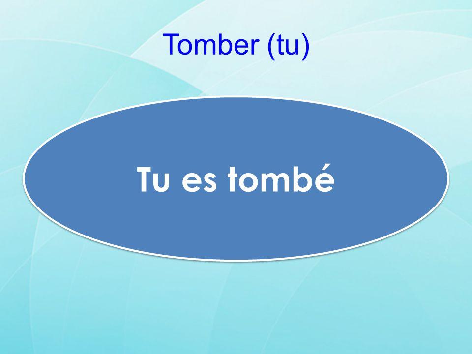 Tomber (tu) Tu es tombé