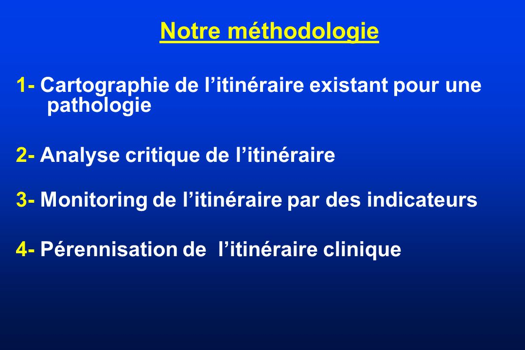 Notre méthodologie 1- Cartographie de l'itinéraire existant pour une pathologie. 2- Analyse critique de l'itinéraire.