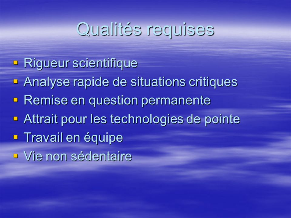 Qualités requises Rigueur scientifique