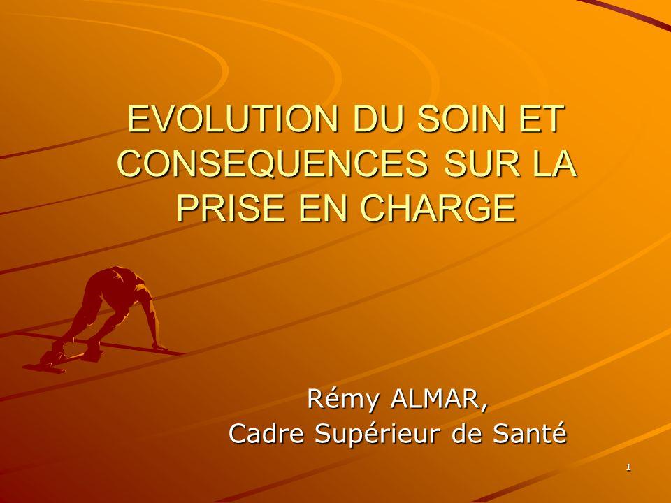 EVOLUTION DU SOIN ET CONSEQUENCES SUR LA PRISE EN CHARGE