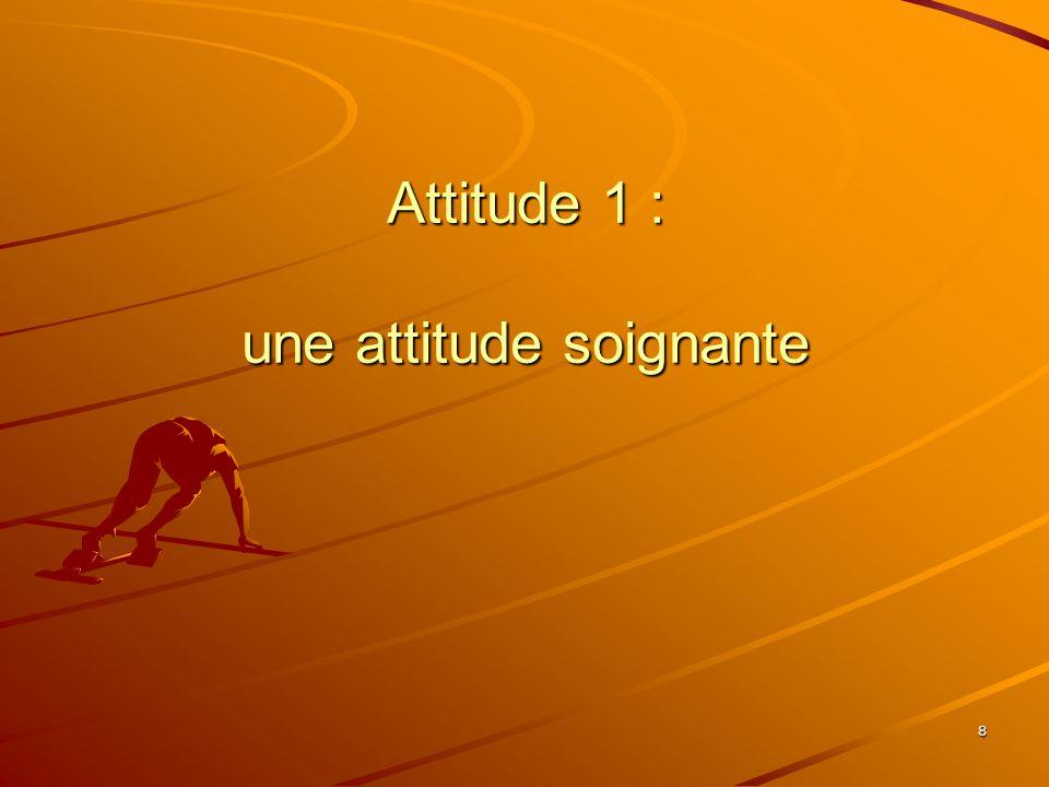 Attitude 1 : une attitude soignante