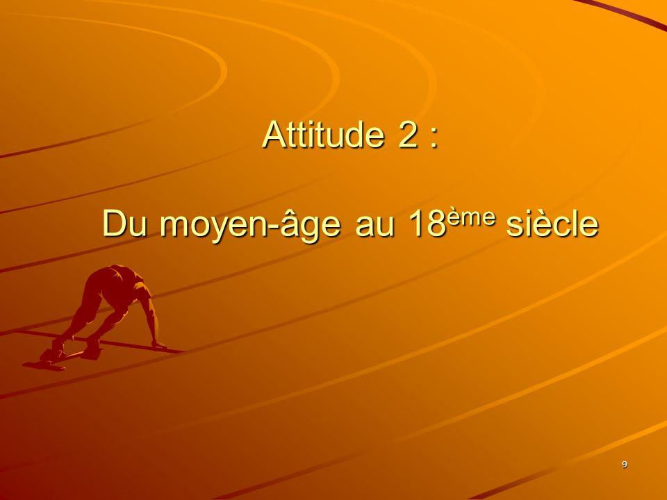 Attitude 2 : Du moyen-âge au 18ème siècle