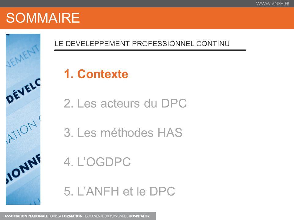 SOMMAIRE 1. Contexte 2. Les acteurs du DPC 3. Les méthodes HAS