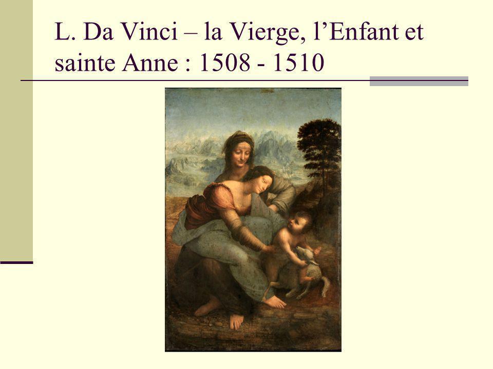 L. Da Vinci – la Vierge, l'Enfant et sainte Anne : 1508 - 1510