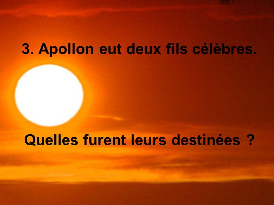 3. Apollon eut deux fils célèbres. Quelles furent leurs destinées