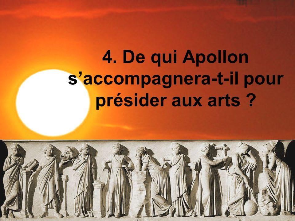 4. De qui Apollon s'accompagnera-t-il pour présider aux arts
