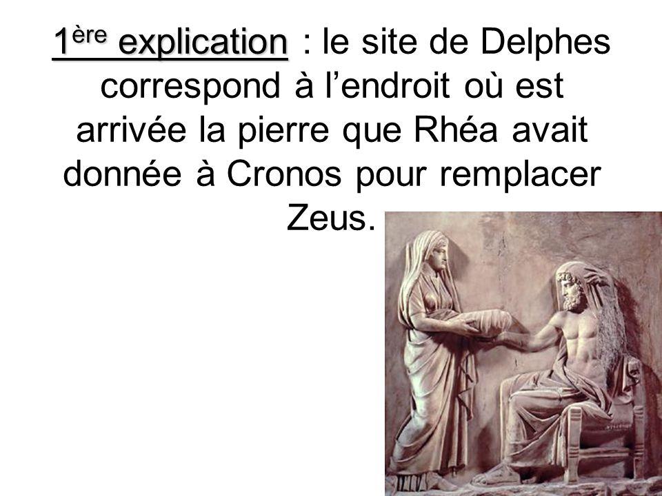 1ère explication : le site de Delphes correspond à l'endroit où est arrivée la pierre que Rhéa avait donnée à Cronos pour remplacer Zeus.