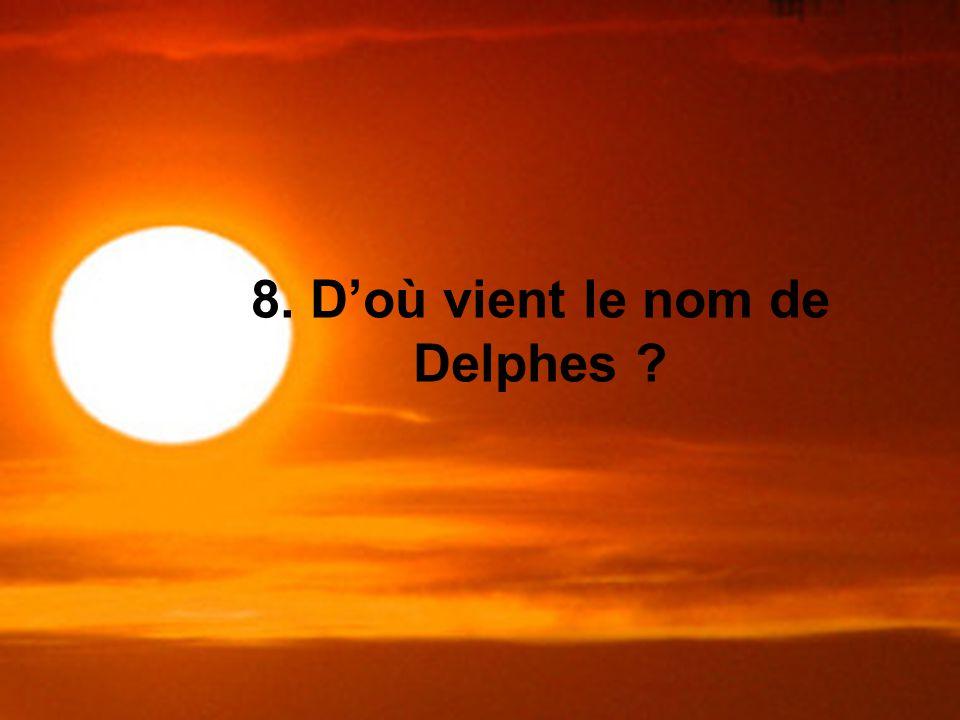 8. D'où vient le nom de Delphes