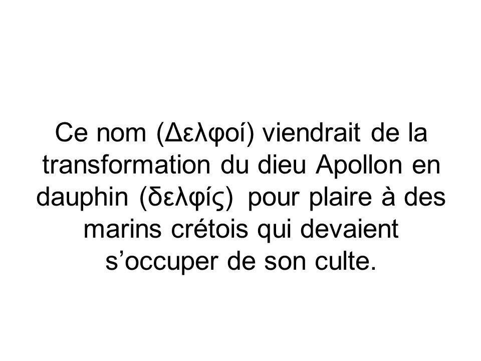 Ce nom (Δελφοί) viendrait de la transformation du dieu Apollon en dauphin (δελφίς) pour plaire à des marins crétois qui devaient s'occuper de son culte.