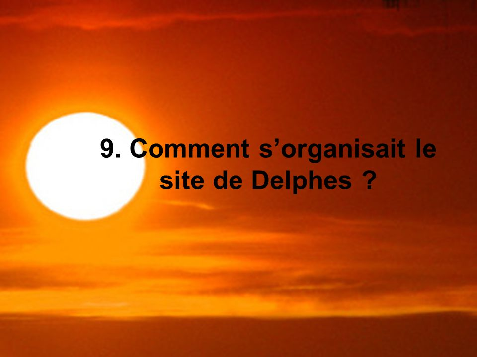 9. Comment s'organisait le site de Delphes