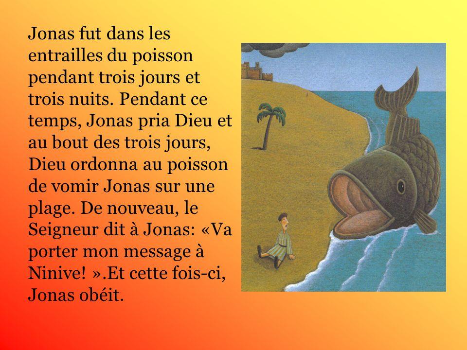 Jonas fut dans les entrailles du poisson pendant trois jours et trois nuits.