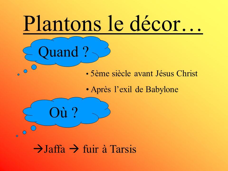 Plantons le décor… Quand Où Jaffa  fuir à Tarsis