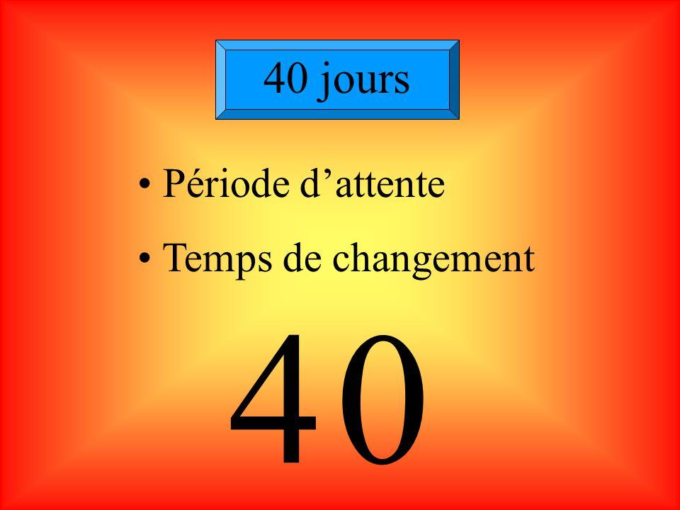 40 jours Période d'attente Temps de changement 4