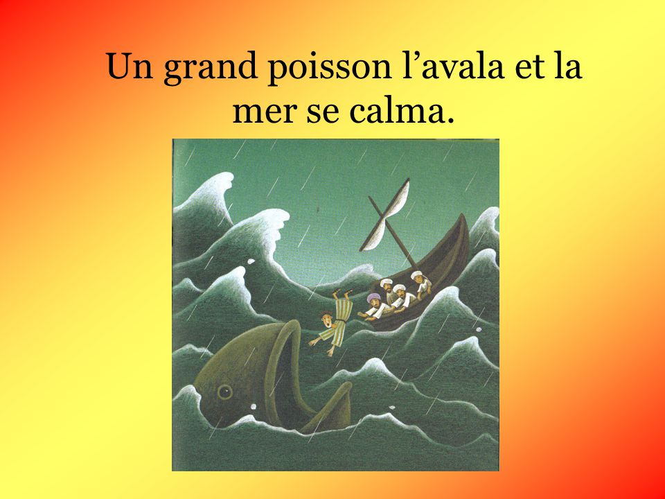 Un grand poisson l'avala et la mer se calma.