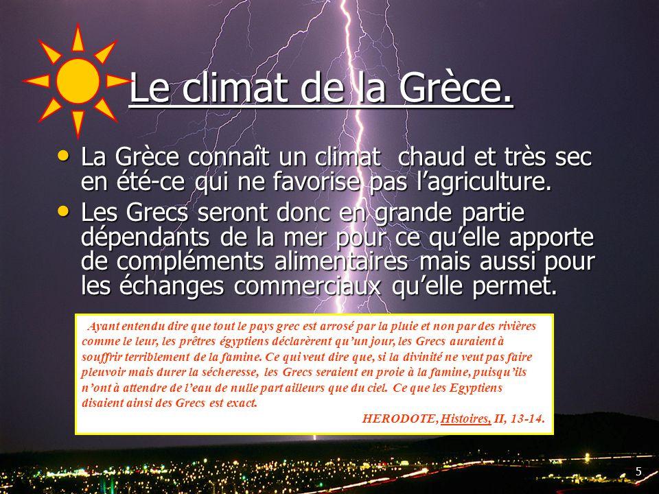 Le climat de la Grèce. La Grèce connaît un climat chaud et très sec en été-ce qui ne favorise pas l'agriculture.