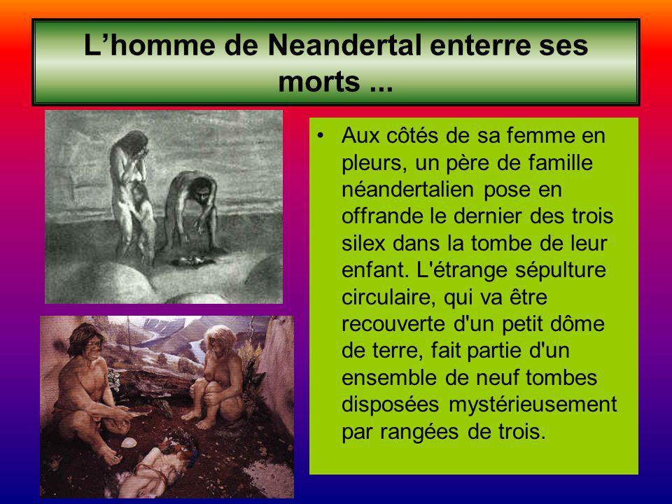 L'homme de Neandertal enterre ses morts ...