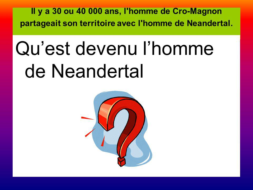 Qu'est devenu l'homme de Neandertal