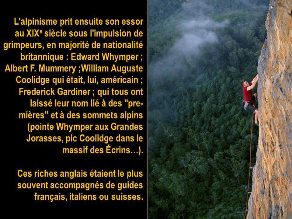 L alpinisme prit ensuite son essor au XIXe siècle sous l impulsion de grimpeurs, en majorité de nationalité britannique : Edward Whymper ;