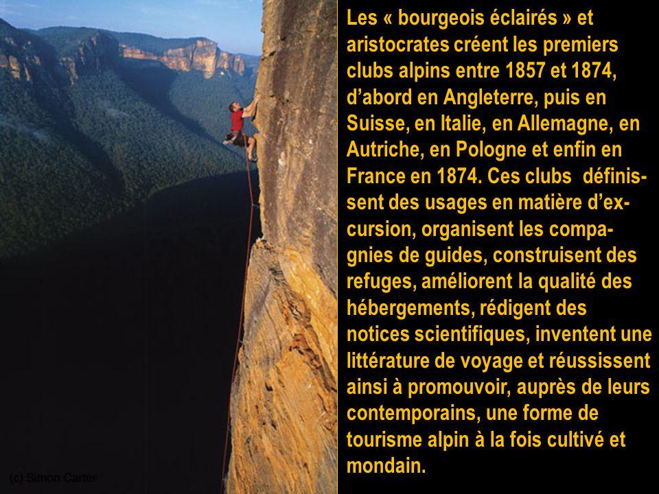 Les « bourgeois éclairés » et aristocrates créent les premiers clubs alpins entre 1857 et 1874, d'abord en Angleterre, puis en Suisse, en Italie, en Allemagne, en Autriche, en Pologne et enfin en France en 1874.