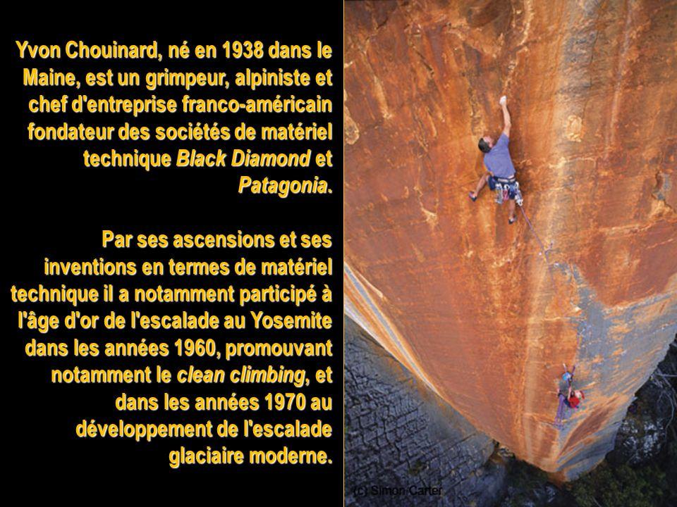 Yvon Chouinard, né en 1938 dans le Maine, est un grimpeur, alpiniste et chef d entreprise franco-américain fondateur des sociétés de matériel technique Black Diamond et Patagonia.