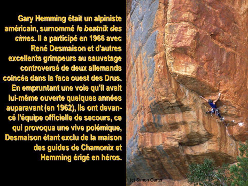 Gary Hemming était un alpiniste américain, surnommé le beatnik des cimes.