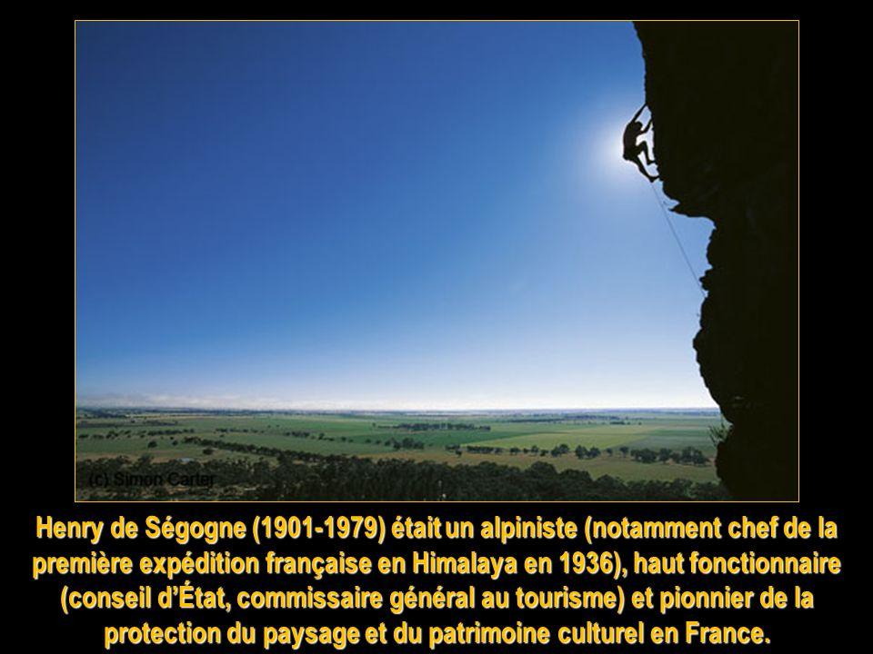Henry de Ségogne (1901-1979) était un alpiniste (notamment chef de la première expédition française en Himalaya en 1936), haut fonctionnaire (conseil d'État, commissaire général au tourisme) et pionnier de la protection du paysage et du patrimoine culturel en France.